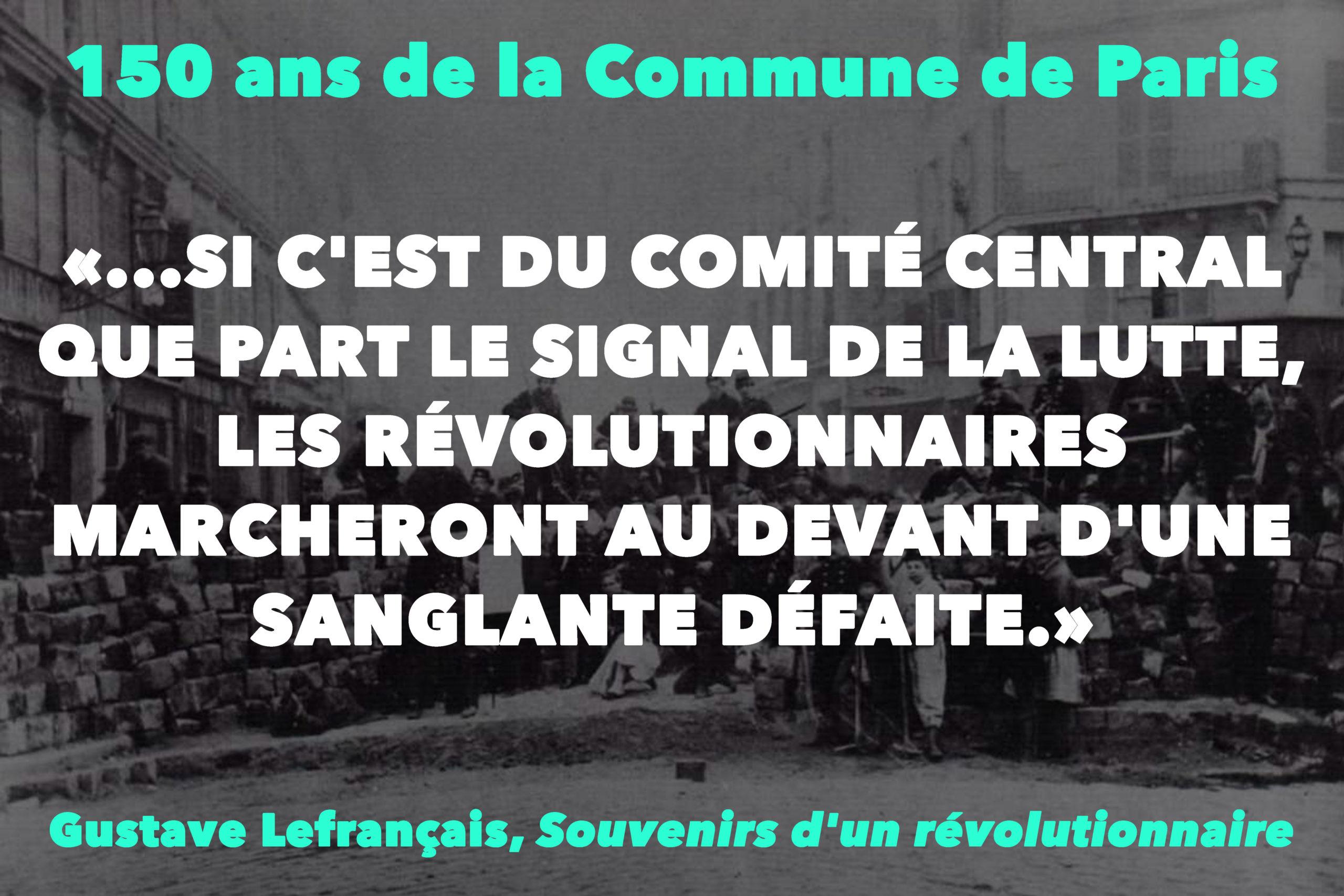 """""""…SI C'EST DU COMITÉ CENTRAL QUE PART LE SIGNAL DE LA LUTTE, LES RÉVOLUTIONNAIRES MARCHERONT AU DEVANT D'UNE SANGLANTE DÉFAITE."""""""