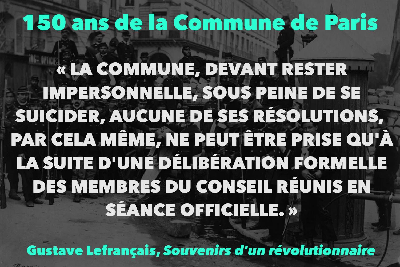 """""""LA COMMUNE, DEVANT RESTER IMPERSONNELLE, SOUS PEINE DE SE SUICIDER, AUCUNE DE SES RÉSOLUTIONS, PAR CELA MÊME, NE PEUT ÊTRE PRISE QU'À LA SUITE D'UNE DÉLIBÉRATION FORMELLE DES MEMBRES DU CONSEIL RÉUNIS EN SÉANCE OFFICIELLE."""""""